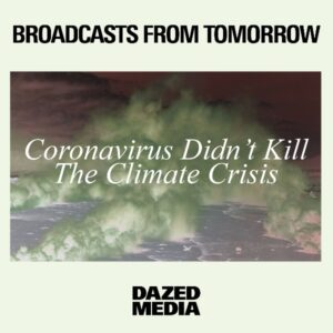 Broadcasts From Tomorrow: Coronavirus Didn't Kill The Climate Crisis